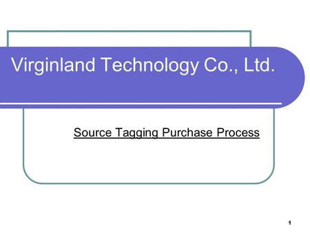 1 Virginland Technology Co., Ltd. Source Tagging Purchase Process.