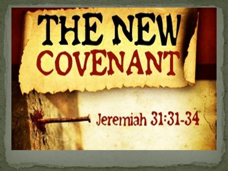 "Jeremiah 31:31-34 God's Abiding Presence Biblical Covenant- ""a binding relationship of eternal consequence in which God promises to bless and His people."