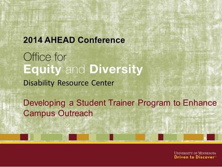 Developing a Student Trainer Program to Enhance Campus Outreach Disability Resource Center 2014 AHEAD Conference.