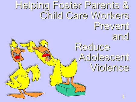 1 Helping Foster Parents & Child Care Workers Prevent and Reduce Adolescent Violence.