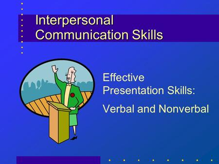 verbal communication and presentation skills Adding to your well-planned presentation the enhancement of verbal dexterity, is like icing on the cake you baked with so much love when preparing for a presentation, remember to follow.