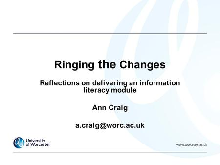 Ringing the Changes Reflections on delivering an information literacy module Ann Craig