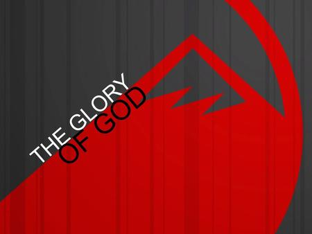 THE GLORY OF GOD. THE GLORY OF GOD Glory: It means to be weighted, to be heavy.