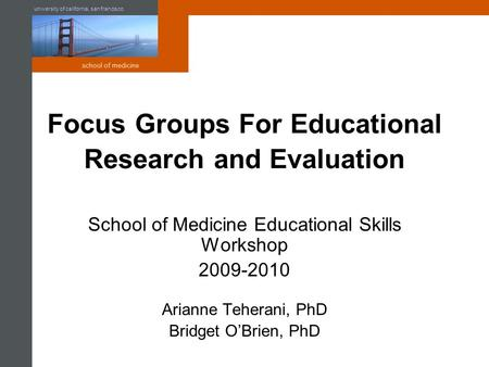 University of california, san francisco school of medicine Focus Groups For Educational Research and Evaluation School of Medicine Educational Skills Workshop.