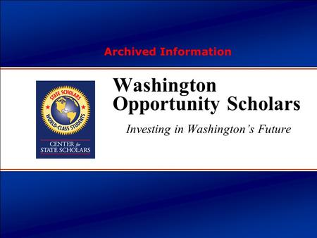   Copyright 2003 Center for State Scholars Washington Opportunity Scholars Investing in Washington's Future Archived Information.