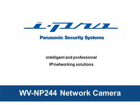Intelligent and professional IP/networking solutions WV-NP244 Network Camera.