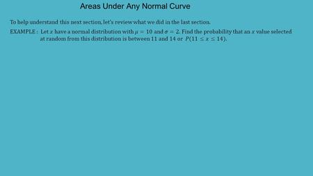 Areas Under Any Normal Curve. EXAMPLE : A computer company wants to guarantee their latest laptop. The research department testing has shown that.