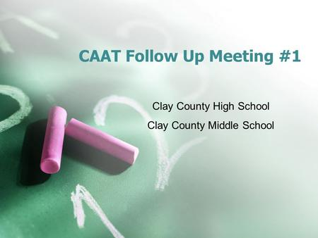CAAT Follow Up Meeting #1 Clay County High School Clay County Middle School.