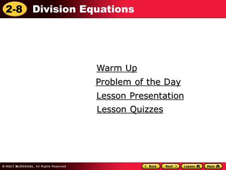 2-8 Division Equations Warm Up Warm Up Lesson Presentation Lesson Presentation Problem of the Day Problem of the Day Lesson Quizzes Lesson Quizzes.