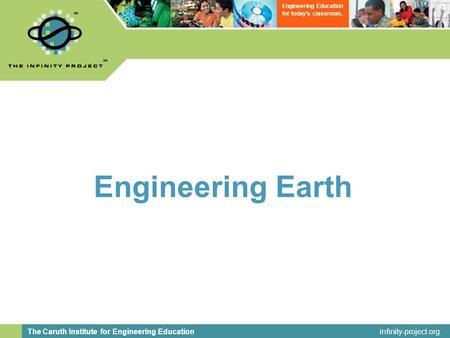 Infinity-project.org The Caruth Institute for Engineering Education Engineering Education for today's classroom. Engineering Earth.