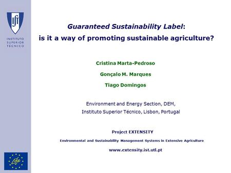 Project EXTENSITY www.extensity.ist.utl.pt Environmental and Sustainability Management Systems in Extensive Agriculture Guaranteed Sustainability Label:
