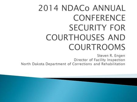 Steven R. Engen Director of Facility Inspection North Dakota Department of Corrections and Rehabilitation.
