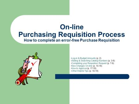 On-line Purchasing Requisition Process How to complete an error-free Purchase Requisition Log-in & Budget Amounts (p. 2) Adding & Searching Catalog Numbers.