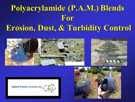 Polyacrylamide (P.A.M.) Blends For Erosion, Dust, & Turbidity Control.