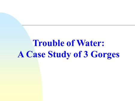 Trouble of Water: A Case Study of 3 Gorges. Introduction  What is a gorge?  The 'Three Gorges' consisting of Qutang Gorge ( 瞿塘峽 ), Wu Gorge ( 巫峽 ) and.