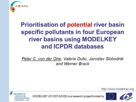 MODELKEY (511237-GOCE) is a research project funded by  Prioritisation of potential river basin specific pollutants in four European.