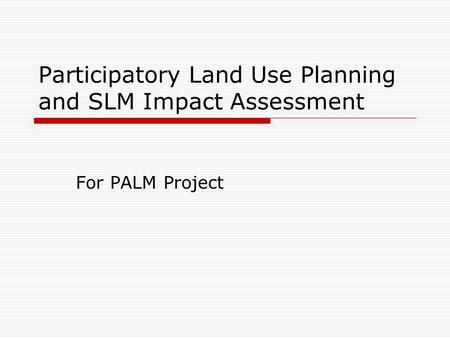 Participatory Land Use Planning and SLM Impact Assessment For PALM Project.