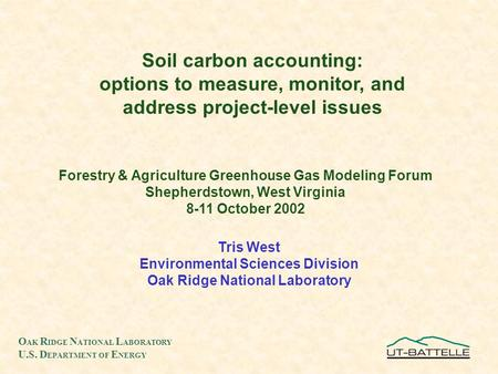Soil carbon accounting: options to measure, monitor, and address project-level issues Forestry & Agriculture Greenhouse Gas Modeling Forum Shepherdstown,
