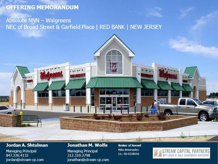 OFFERING MEMORANDUM Absolute NNN – Walgreens NEC of Broad Street & Garfield Place | RED BANK | NEW JERSEY Jordan A. ShtulmanJonathan M. WolfeManaging Principal.