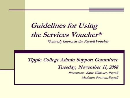 Guidelines for Using the Services Voucher* *formerly known as the Payroll Voucher Tippie College Admin Support Committee Tuesday, November 11, 2008 Presenters: