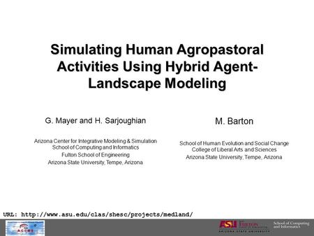 Simulating Human Agropastoral Activities Using Hybrid Agent- Landscape Modeling M. Barton School of Human Evolution and Social Change College of Liberal.