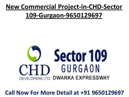 New Commercial Project-in-CHD-Sector 109-Gurgaon-9650129697 Call Now For More Detail at +91 9650129697.