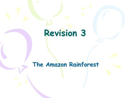 Revision 3 The Amazon Rainforest. The dark green areas are all – what? What is the pattern of where they are? Which is B? BO? C? V? E? Key idea 1 The.