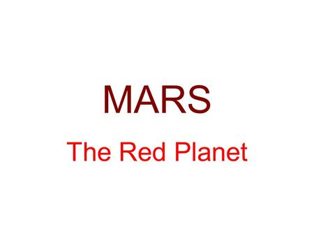 MARS The Red Planet. Viking lander Mars is the fourth planet from the Sun. It gets its red color from a rustlike coating found on its surface soil.