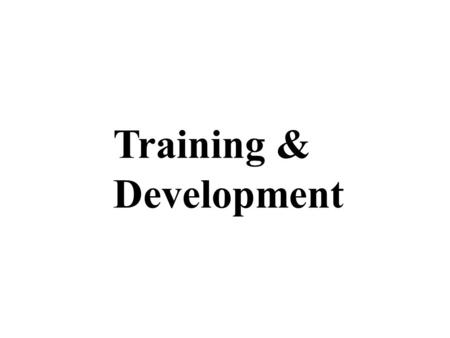 Training & Development. Training Def. - a learning process whereby people acquire skills or knowledge to improve performance.