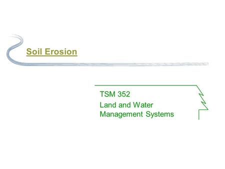 Soil Erosion TSM 352 Land and Water Management Systems.