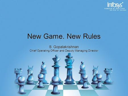 New Game. New Rules S. Gopalakrishnan Chief Operating Officer and Deputy Managing Director S. Gopalakrishnan Chief Operating Officer and Deputy Managing.