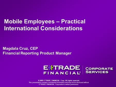 © 2009 E*TRADE FINANCIAL Corp. All rights reserved. This presentation contains confidential information and may not be disclosed without E*TRADE FINANCIAL.
