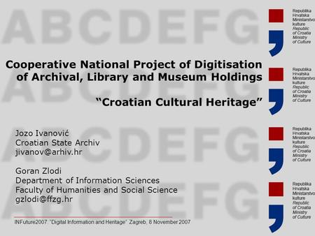 "1 Cooperative National Project of Digitisation of Archival, Library and Museum Holdings ""Croatian Cultural Heritage"" INFuture2007: ""Digital Information."