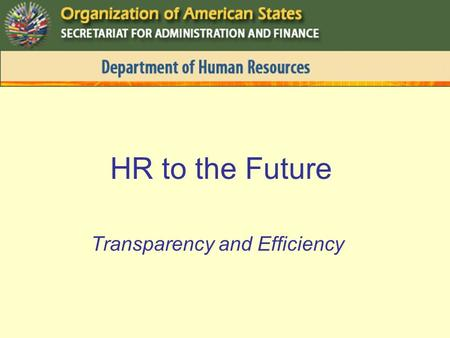 HR to the Future Transparency and Efficiency. I. Our Staff a.Member Count b.By Organizational Unit and Fund c.By Level and Gender d.By Age e.By Region.