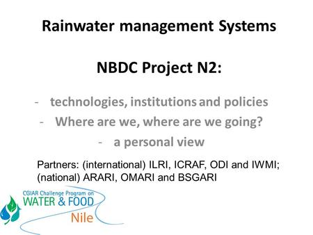 Rainwater management Systems NBDC Project N2: -technologies, institutions and policies -Where are we, where are we going? -a personal view Partners: (international)