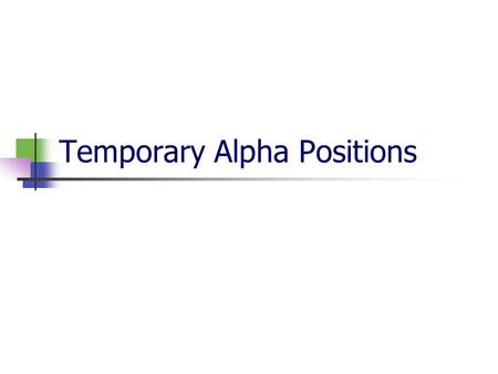 Temporary Alpha Positions. Objectives Why were Temporary Alpha Positions established? How were the positions structured? Who can be paid from these temporary.