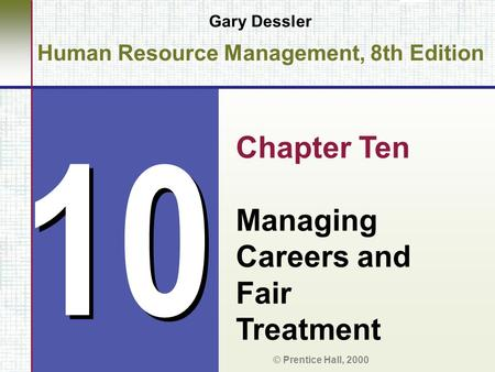 10 Gary Dessler Human Resource Management, 8th Edition Chapter Ten Managing Careers and Fair Treatment © Prentice Hall, 2000.