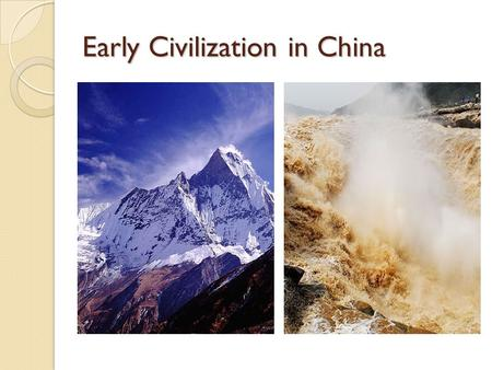 Early Civilization in China. What Makes China Unique? Geographic Barriers Outsiders attempted invasion (distrust of outsiders) Settlements along rivers.