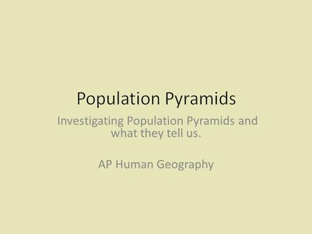 Investigating Population Pyramids and what they tell us. AP Human Geography.