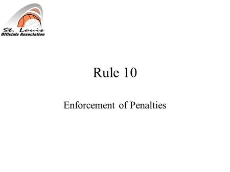 Rule 10 Enforcement of Penalties. Fouls Dead Ball vs Live Ball Double –One or more live ball fouls (other than nonplayer or unsportsmanlike) committed.