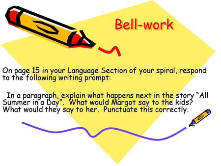 Bell-workBell-work On page 15 in your Language Section of your spiral, respond to the following writing prompt: In a paragraph, explain what happens next.