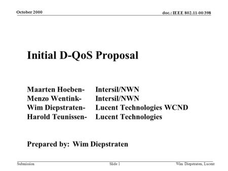 Doc.: IEEE 802.11-00/398 Submission October 2000 Wim Diepstraten, LucentSlide 1 Initial D-QoS Proposal Maarten Hoeben-Intersil/NWN Menzo Wentink-Intersil/NWN.