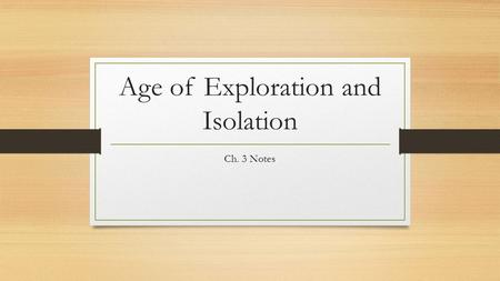 Age of Exploration and Isolation Ch. 3 Notes. 3.1.