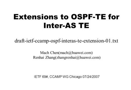 Extensions to OSPF-TE for Inter-AS TE draft-ietf-ccamp-ospf-interas-te-extension-01.txt Mach Renhai