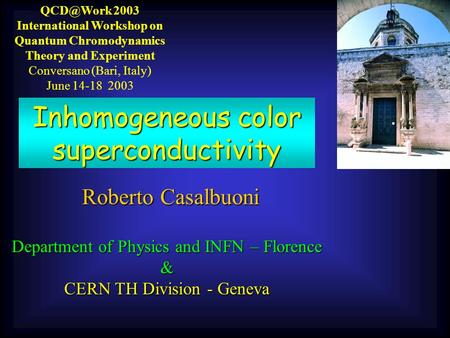 2003 International Workshop on Quantum Chromodynamics Theory and Experiment Conversano (Bari, Italy) June 14-18 2003 Inhomogeneous color superconductivity.