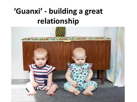 'Guanxi' - building a great relationship. Lilly + Sid Who are we – A Baby and Childrens clothing brand, designed to bridge the gap between traditional.