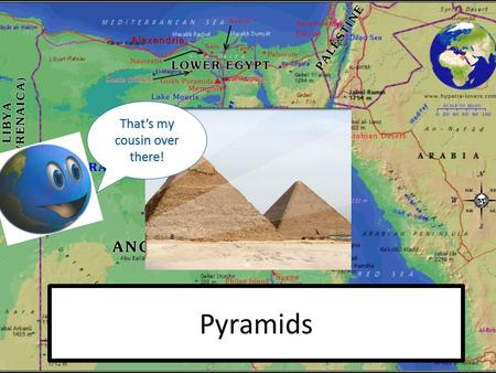 Pyramids That's my cousin over there!. Trade & Economics Farming was the main form of economy in Egypt Access to the Nile prompted trade Silt = fine soil.