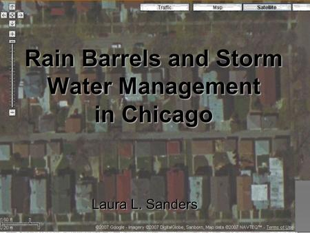 Rain Barrels and Storm Water Management in Chicago Laura L. Sanders.
