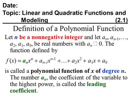 Definition of a Polynomial Function Let n be a nonnegative integer and let a n, a n-1,…, a 2, a 1, a 0, be real numbers with a n  0. The function defined.