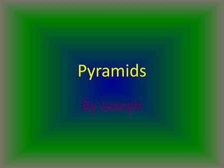 Pyramids By Joseph. Intro Pyramids are steep volcanoes. People love to see them. Pyramids can be big or small. Also Pyramids are made out of volcanic.